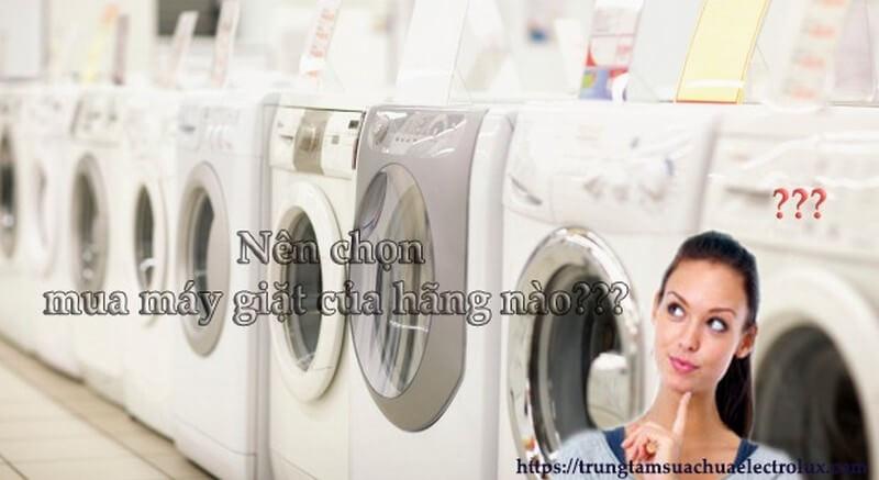 Nên chọn mua máy giặt của hãng nào
