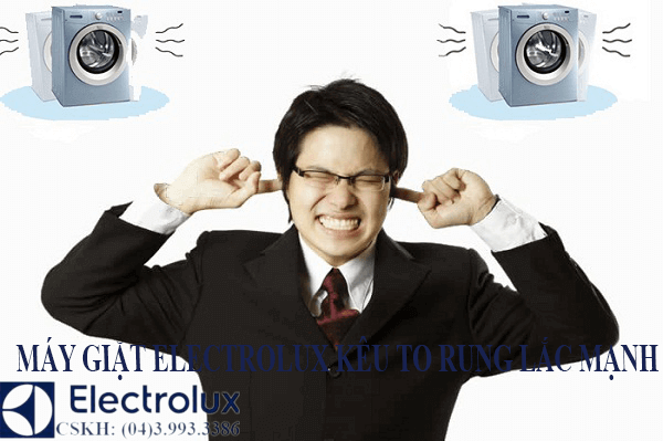 Hiện tượng máy giặt electrolux rung lắc mạnh và kêu to ở máy giặt electrolux